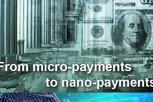 Going Beyond Micro-Payments to Nano-Payments