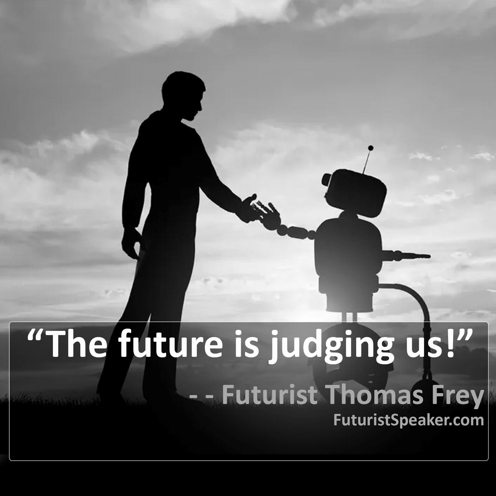 Thomas Frey Futurist Speaker Famous Quote: The future is judging us.