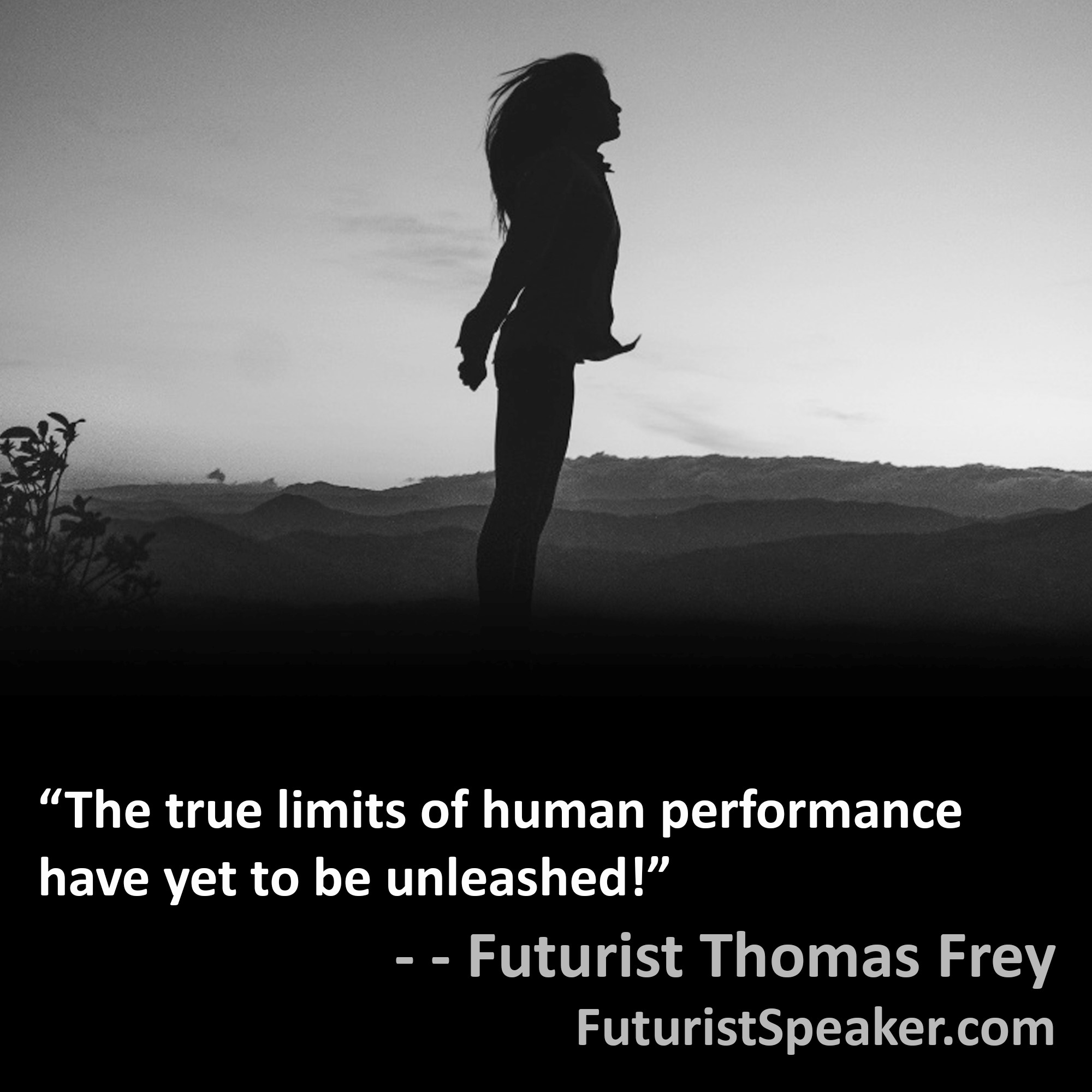 Thomas Frey Futurist Speaker Famous Quote: The true limits of human performance have yet to be unleashed.